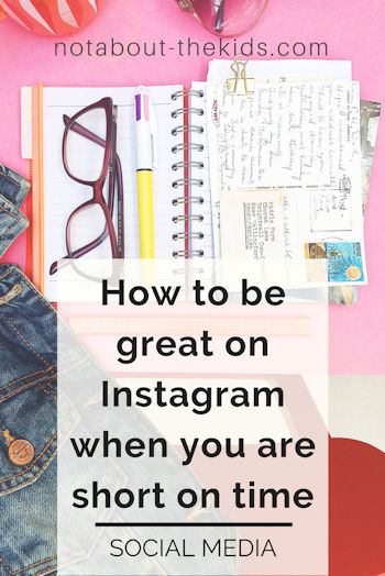 Four ways to be great on Instagram in the summer by Helen Perry, Not About The Kids