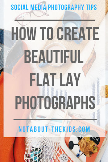How to create beautiful flat lay photographs, Not About The Kids