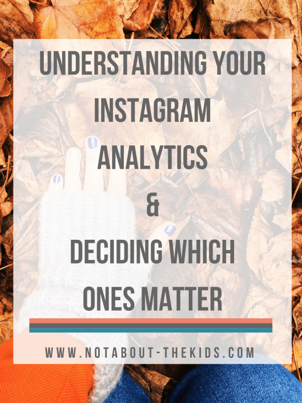 Understanding your Instagram analytics & deciding which ones matter by Helen Perry, @notaboutthekids Not About The Kids